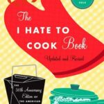 The I Hate to Cook Book - 50th Anniversary Edition